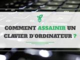 Comment assainir un clavier d'ordinateur